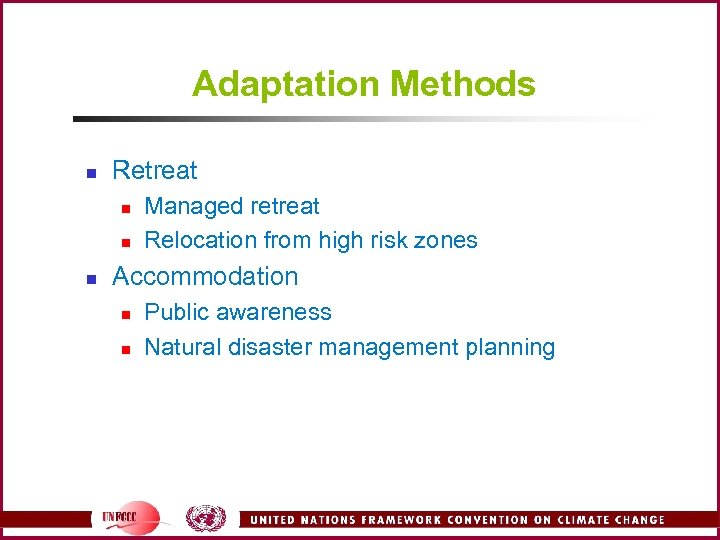 Adaptation Methods n Retreat n n n Managed retreat Relocation from high risk zones