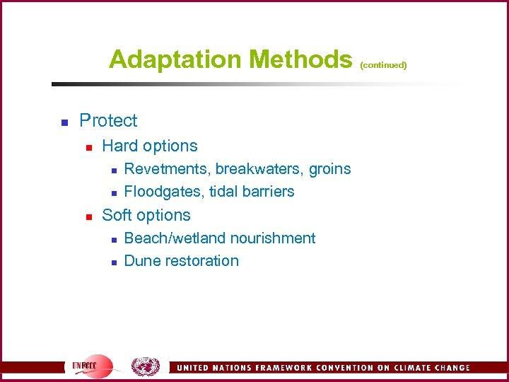 Adaptation Methods n Protect n Hard options n n n Revetments, breakwaters, groins Floodgates,