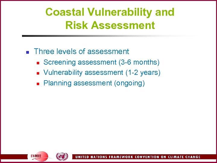 Coastal Vulnerability and Risk Assessment n Three levels of assessment n n n Screening
