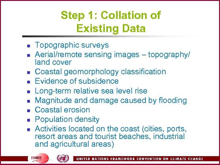 Step 1: Collation of Existing Data n n n n n Topographic surveys Aerial/remote