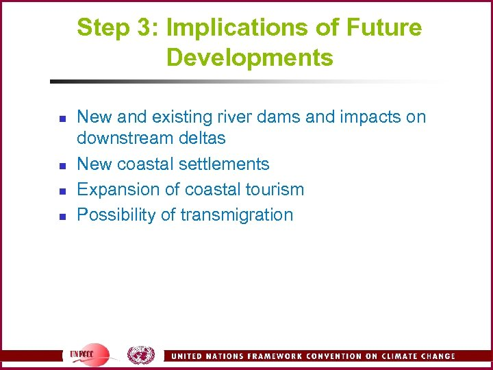 Step 3: Implications of Future Developments n n New and existing river dams and