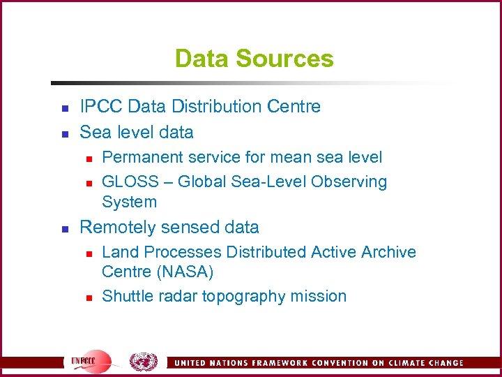 Data Sources n n IPCC Data Distribution Centre Sea level data n n n