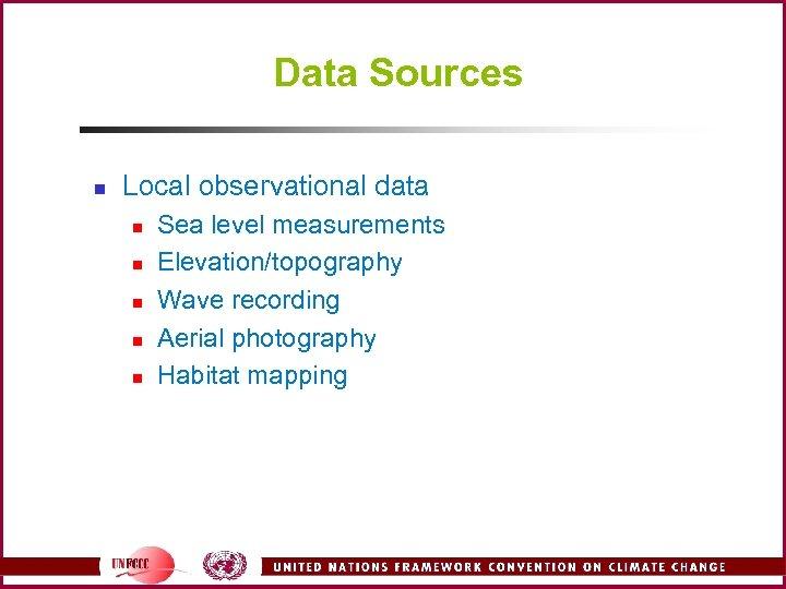 Data Sources n Local observational data n n n Sea level measurements Elevation/topography Wave