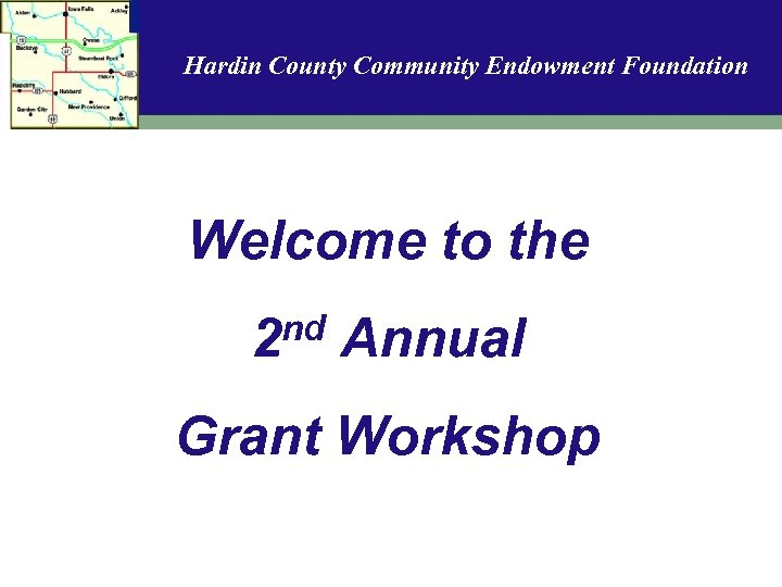 Hardin County Community Endowment Foundation Welcome to the nd 2 Annual Grant Workshop