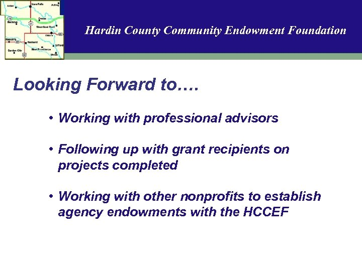 Hardin County Community Endowment Foundation Looking Forward to…. • Working with professional advisors •