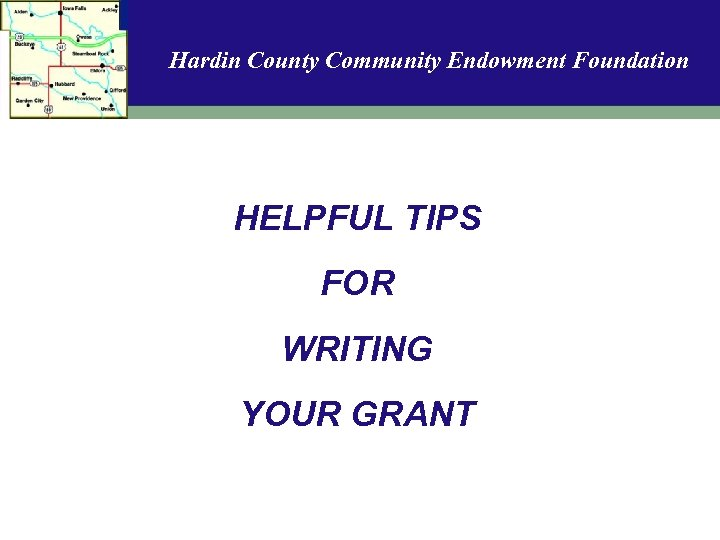 Hardin County Community Endowment Foundation HELPFUL TIPS FOR WRITING YOUR GRANT