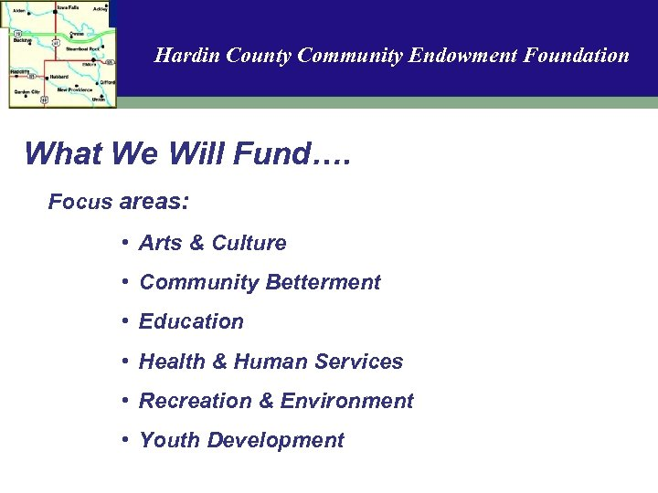Hardin County Community Endowment Foundation What We Will Fund…. Focus areas: • Arts &