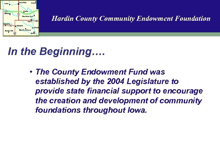Hardin County Community Endowment Foundation In the Beginning…. • The County Endowment Fund was
