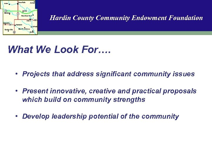Hardin County Community Endowment Foundation What We Look For…. • Projects that address significant