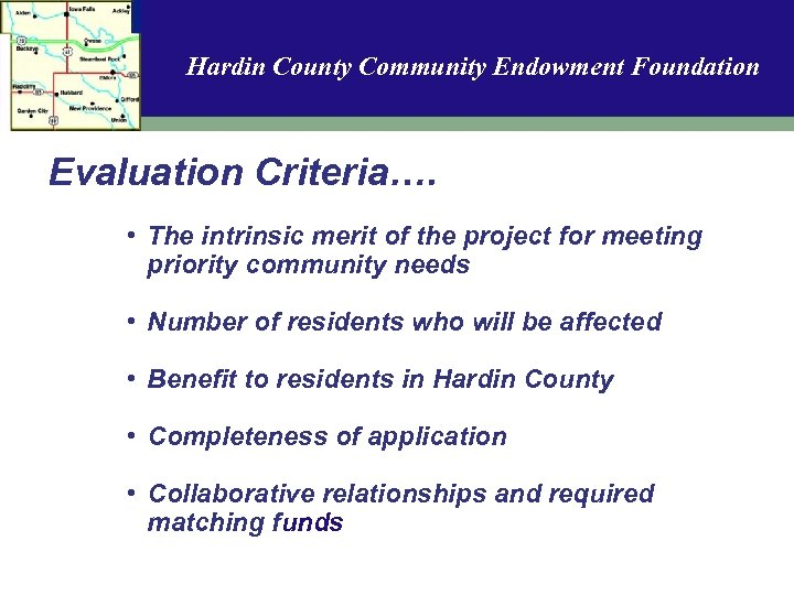 Hardin County Community Endowment Foundation Evaluation Criteria…. • The intrinsic merit of the project