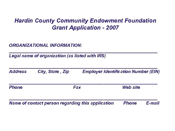 Hardin County Community Endowment Foundation Grant Application - 2007 ORGANIZATIONAL INFORMATION: _______________________________ Legal name
