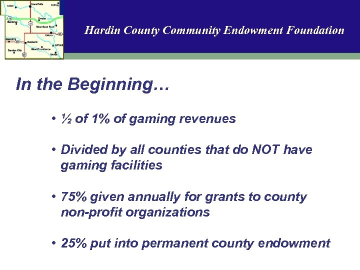 Hardin County Community Endowment Foundation In the Beginning… • ½ of 1% of gaming