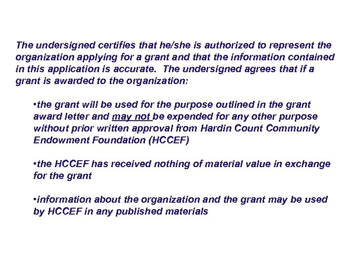 The undersigned certifies that he/she is authorized to represent the organization applying for a