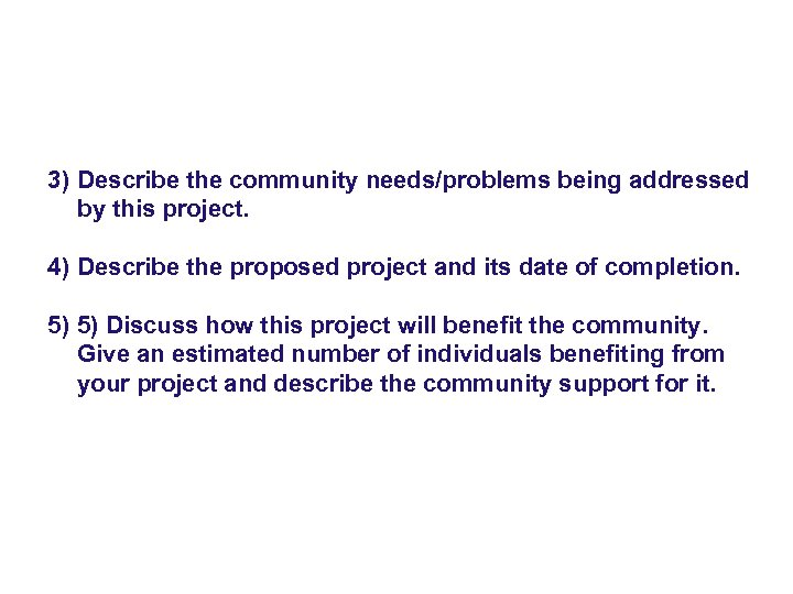 3) Describe the community needs/problems being addressed by this project. 4) Describe the proposed