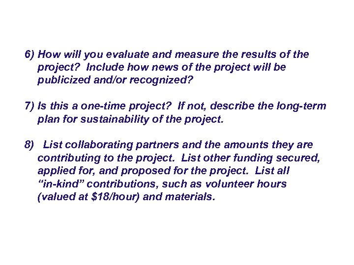 6) How will you evaluate and measure the results of the project? Include how