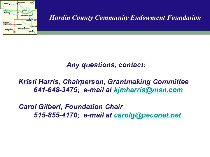 Hardin County Community Endowment Foundation Any questions, contact: Kristi Harris, Chairperson, Grantmaking Committee 641
