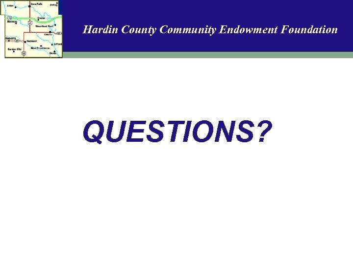 Hardin County Community Endowment Foundation QUESTIONS?