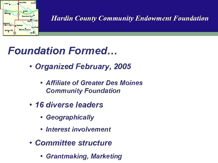 Hardin County Community Endowment Foundation Formed… • Organized February, 2005 • Affiliate of Greater