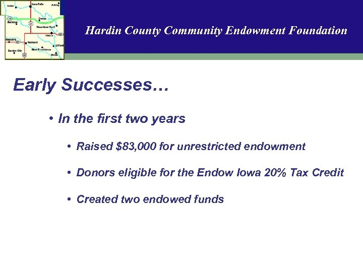 Hardin County Community Endowment Foundation Early Successes… • In the first two years •