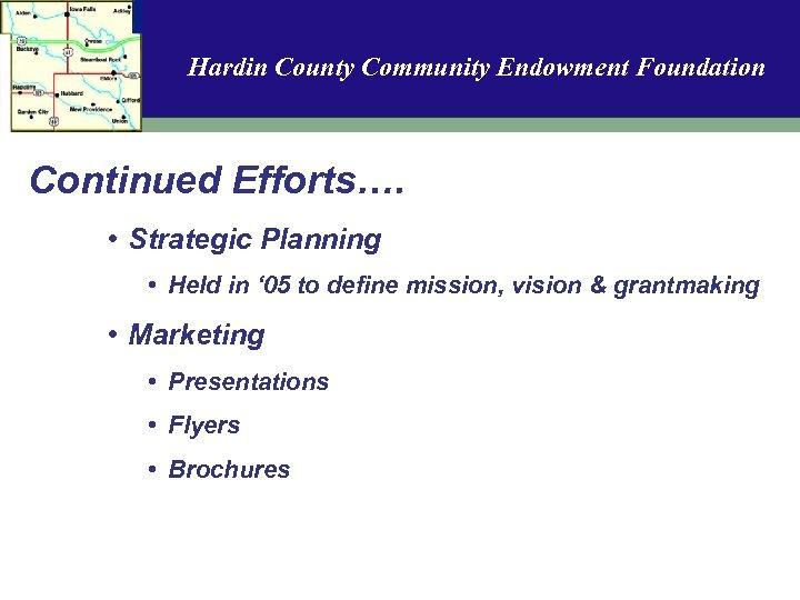 Hardin County Community Endowment Foundation Continued Efforts…. • Strategic Planning • Held in '