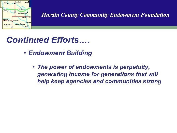 Hardin County Community Endowment Foundation Continued Efforts…. • Endowment Building • The power of
