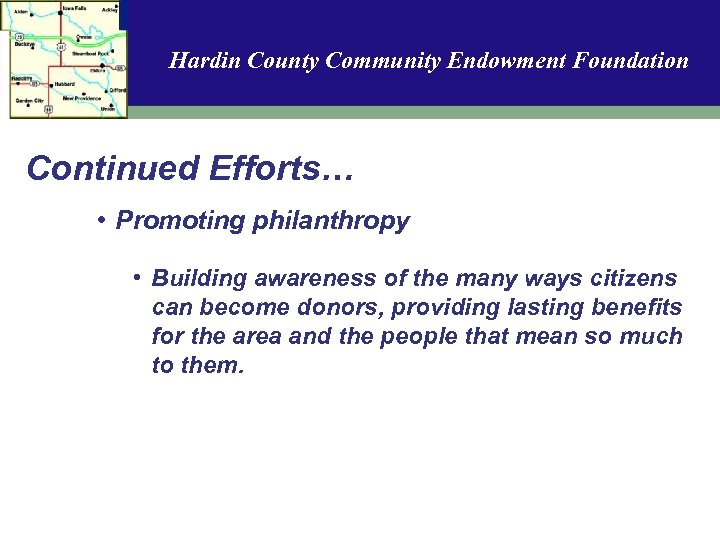Hardin County Community Endowment Foundation Continued Efforts… • Promoting philanthropy • Building awareness of
