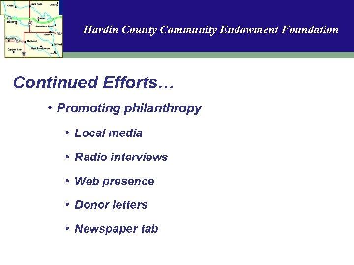 Hardin County Community Endowment Foundation Continued Efforts… • Promoting philanthropy • Local media •