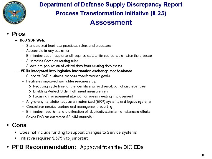 Department of Defense Supply Discrepancy Report Process Transformation Initiative (IL 25) Assessment • Pros