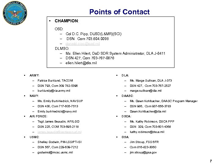 Points of Contact • CHAMPION: OSD: – Col D. C. Pipp, DUSD(L&MR)(SCI) – DSN