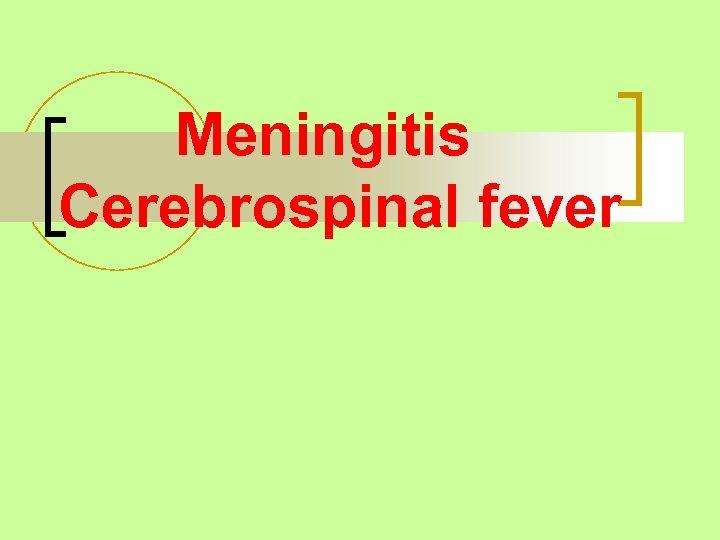 Meningitis Cerebrospinal fever