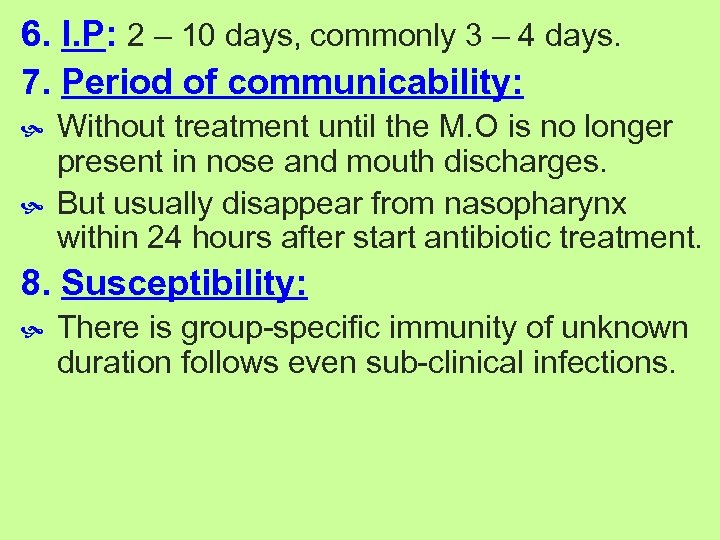 6. I. P: 2 – 10 days, commonly 3 – 4 days. 7. Period