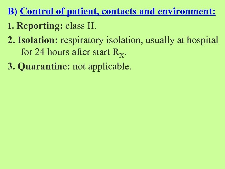 B) Control of patient, contacts and environment: 1. Reporting: class II. 2. Isolation: respiratory