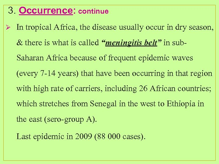 3. Occurrence: continue Ø In tropical Africa, the disease usually occur in dry season,