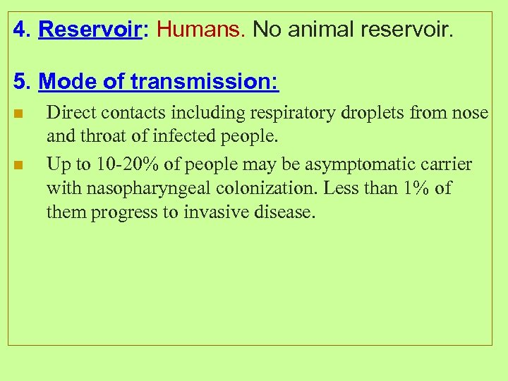 4. Reservoir: Humans. No animal reservoir. 5. Mode of transmission: n n Direct contacts