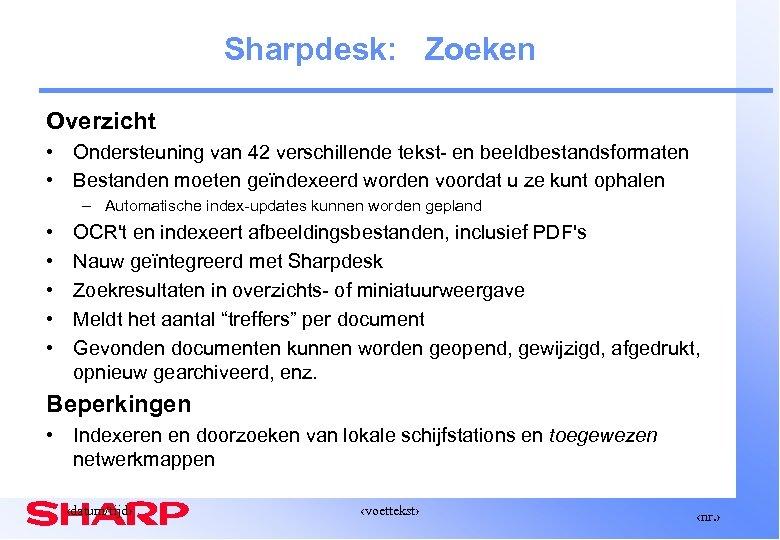 Sharpdesk: Zoeken Overzicht • Ondersteuning van 42 verschillende tekst- en beeldbestandsformaten • Bestanden moeten