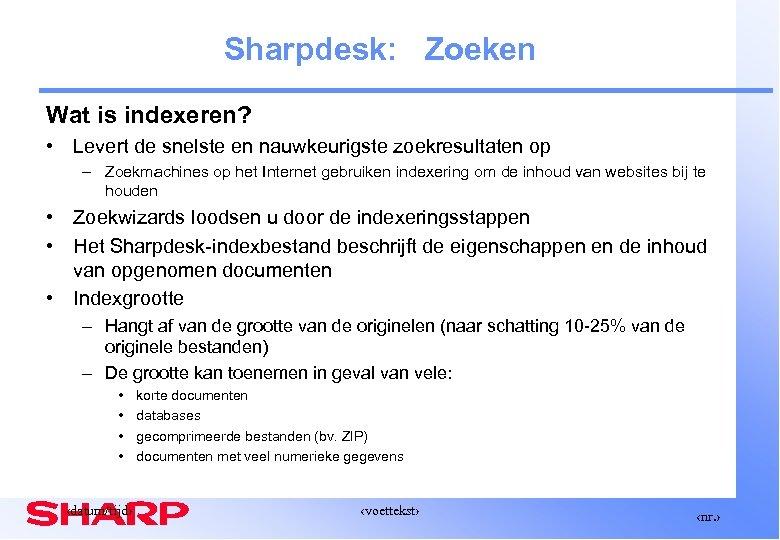 Sharpdesk: Zoeken Wat is indexeren? • Levert de snelste en nauwkeurigste zoekresultaten op –