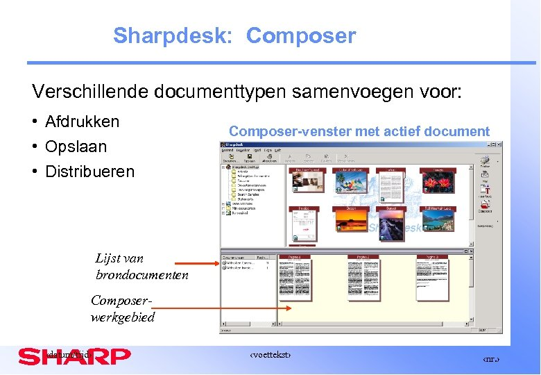 Sharpdesk: Composer Verschillende documenttypen samenvoegen voor: • Afdrukken • Opslaan • Distribueren Composer-venster met