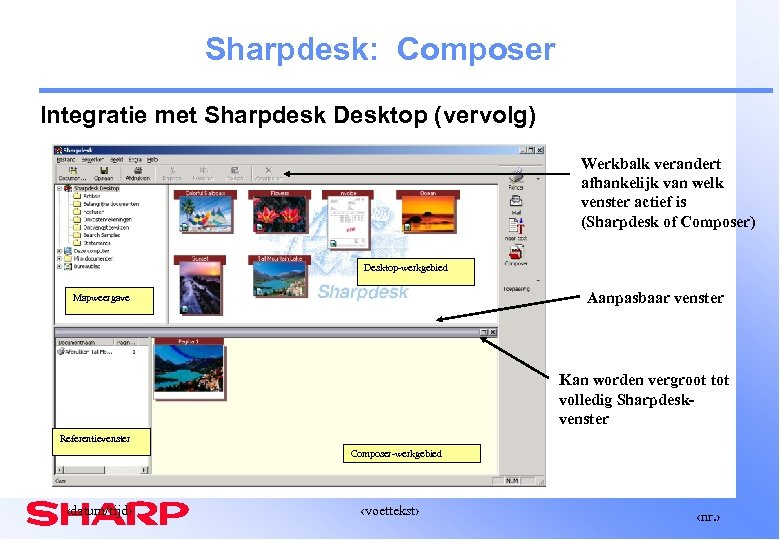 Sharpdesk: Composer Integratie met Sharpdesk Desktop (vervolg) Werkbalk verandert afhankelijk van welk venster actief