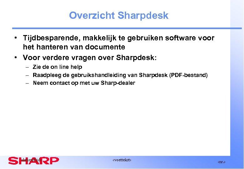 Overzicht Sharpdesk • Tijdbesparende, makkelijk te gebruiken software voor het hanteren van documente •