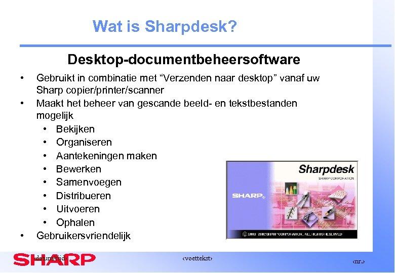 """Wat is Sharpdesk? Desktop-documentbeheersoftware • • • Gebruikt in combinatie met """"Verzenden naar desktop"""""""