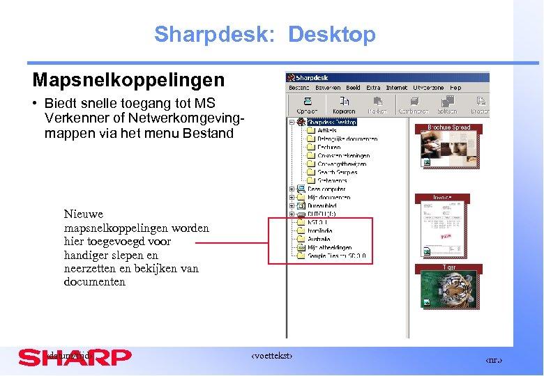Sharpdesk: Desktop Mapsnelkoppelingen • Biedt snelle toegang tot MS Verkenner of Netwerkomgevingmappen via het