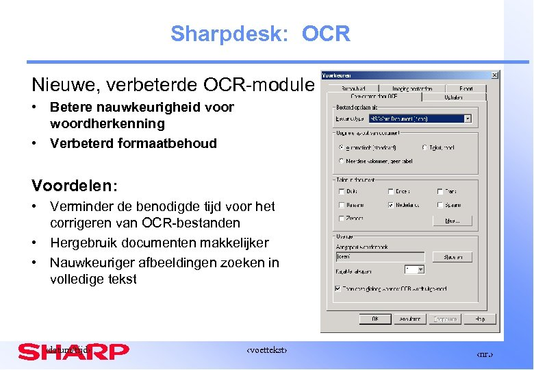 Sharpdesk: OCR Nieuwe, verbeterde OCR-module • Betere nauwkeurigheid voor woordherkenning • Verbeterd formaatbehoud Voordelen: