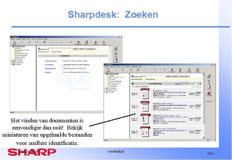 Sharpdesk: Zoeken Het vinden van documenten is eenvoudiger dan ooit! Bekijk miniaturen van opgehaalde