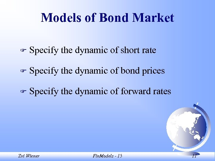 Models of Bond Market F Specify the dynamic of short rate F Specify the