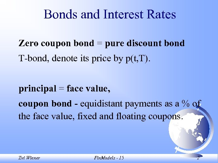 Bonds and Interest Rates Zero coupon bond = pure discount bond T-bond, denote its