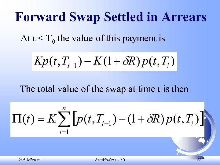 Forward Swap Settled in Arrears At t < T 0 the value of this