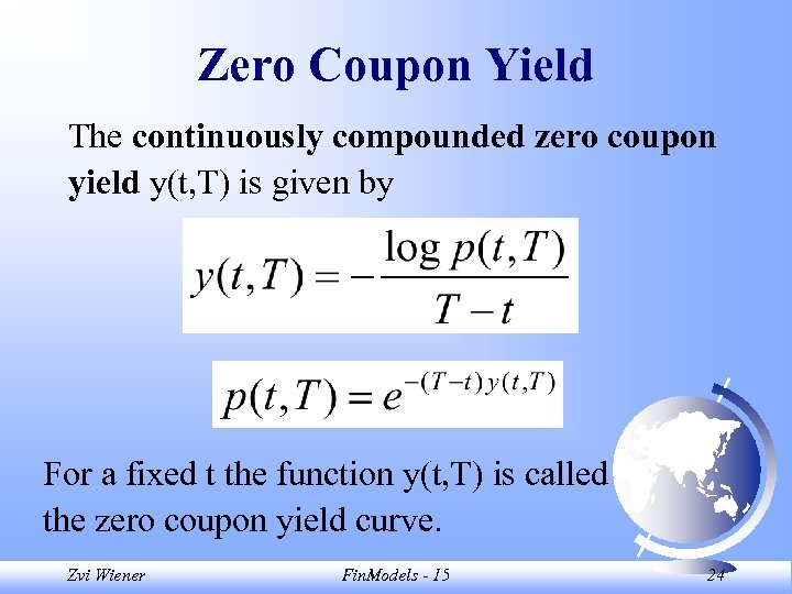 Zero Coupon Yield The continuously compounded zero coupon yield y(t, T) is given by