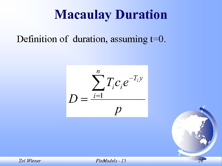 Macaulay Duration Definition of duration, assuming t=0. Zvi Wiener Fin. Models - 15 26