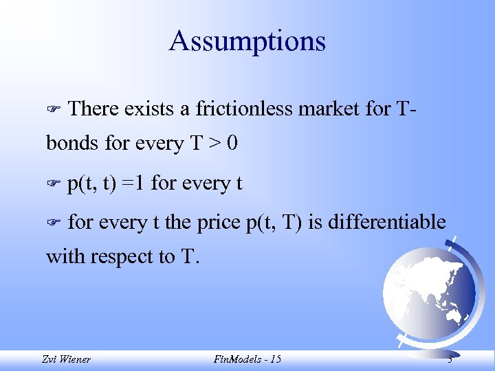 Assumptions F There exists a frictionless market for T- bonds for every T >