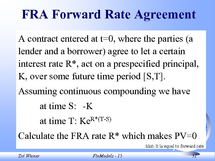 FRA Forward Rate Agreement A contract entered at t=0, where the parties (a lender